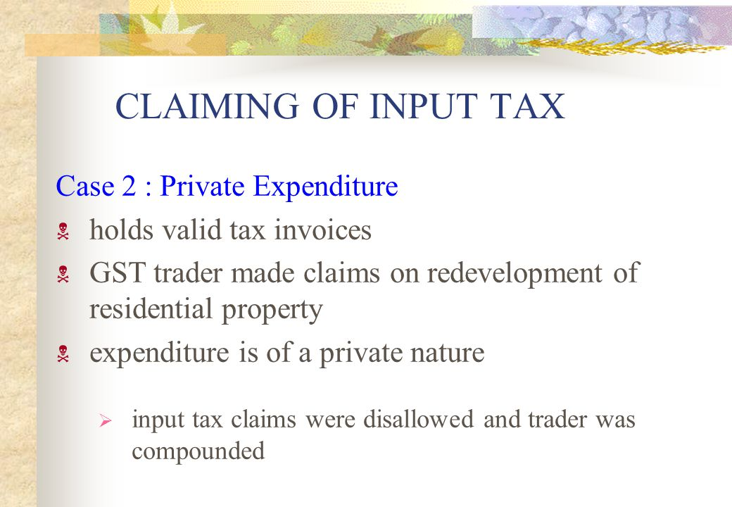 CLAIMING OF INPUT TAX Case 2 : Private Expenditure