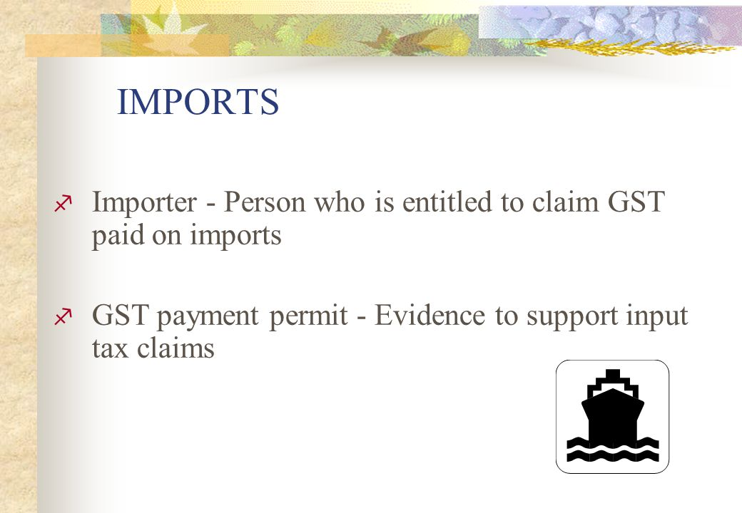 IMPORTS Importer - Person who is entitled to claim GST paid on imports