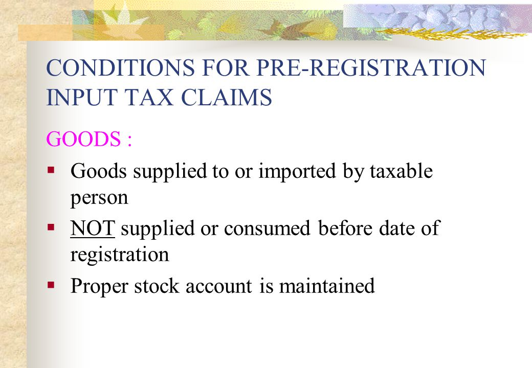 CONDITIONS FOR PRE-REGISTRATION INPUT TAX CLAIMS