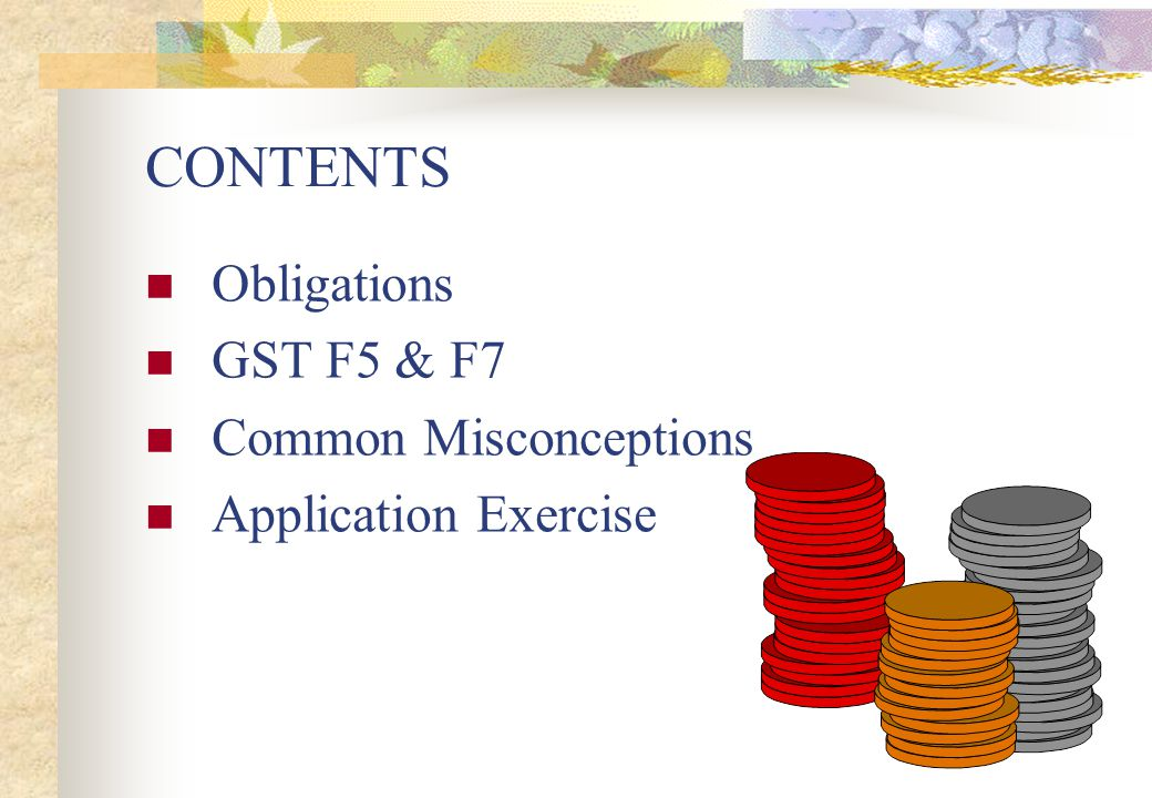 CONTENTS Obligations GST F5 & F7 Common Misconceptions