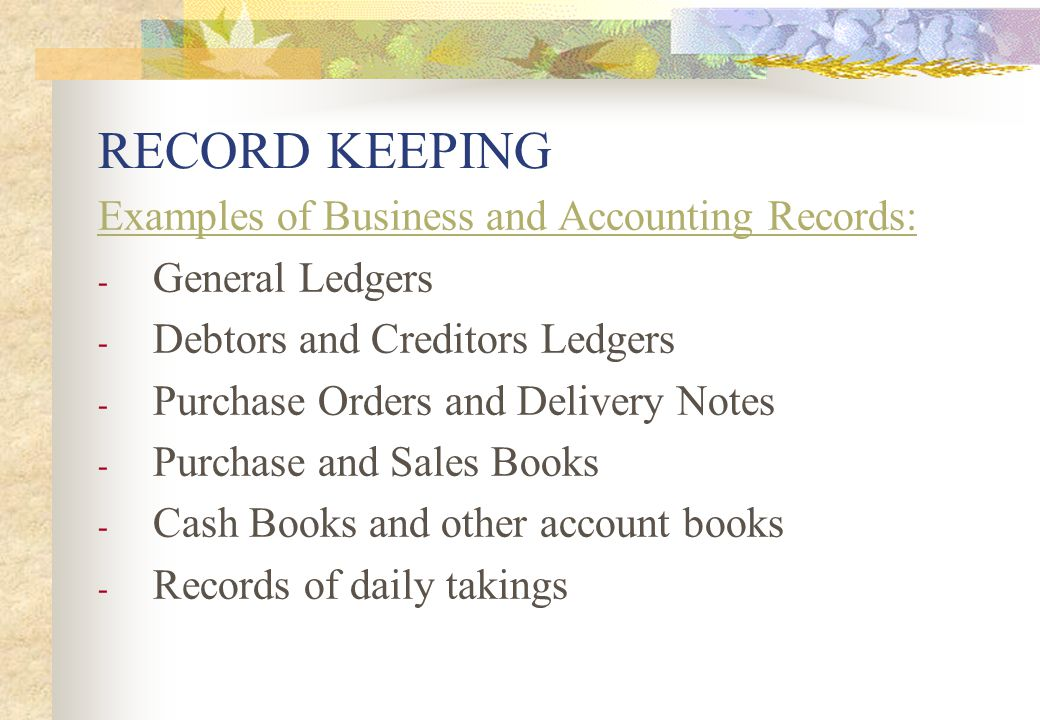 RECORD KEEPING Examples of Business and Accounting Records: