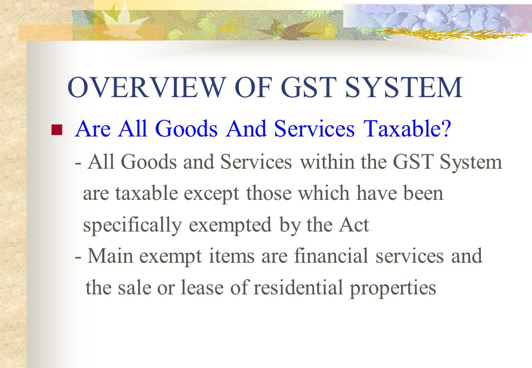 OVERVIEW OF GST SYSTEM Are All Goods And Services Taxable