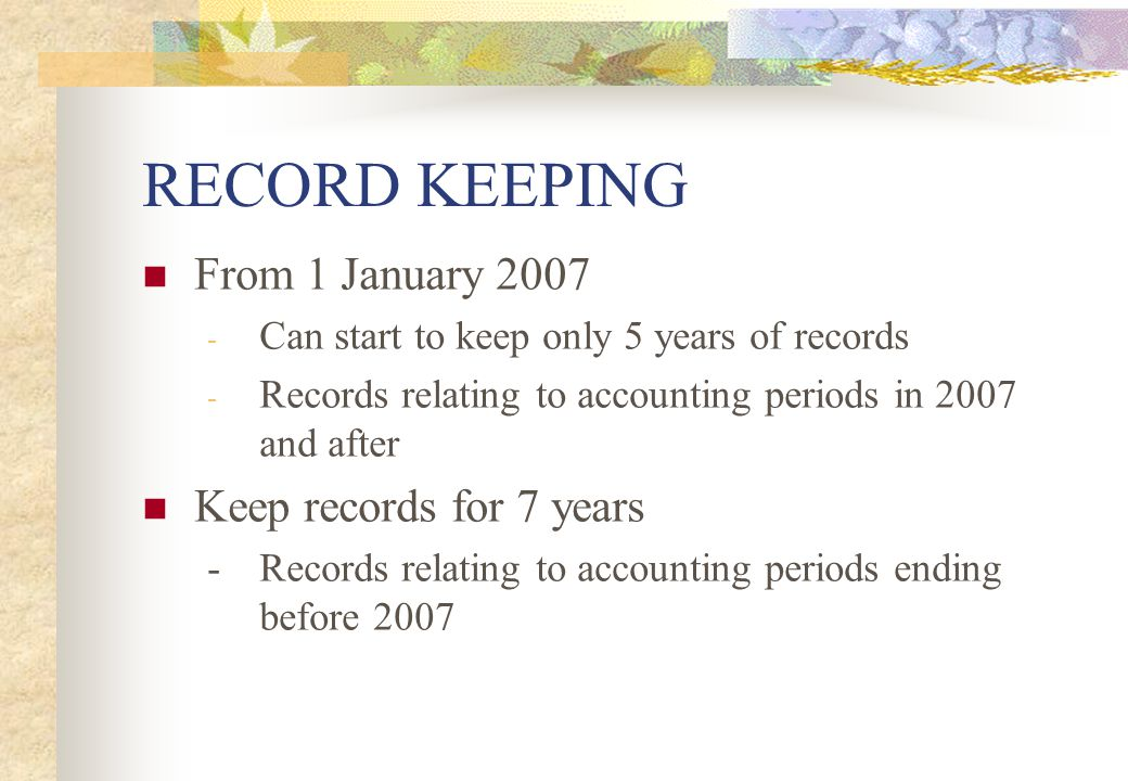 RECORD KEEPING From 1 January 2007 Keep records for 7 years