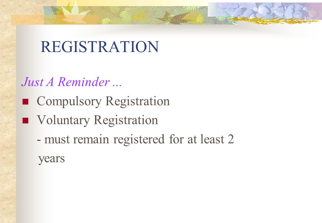 REGISTRATION Just A Reminder ... Compulsory Registration