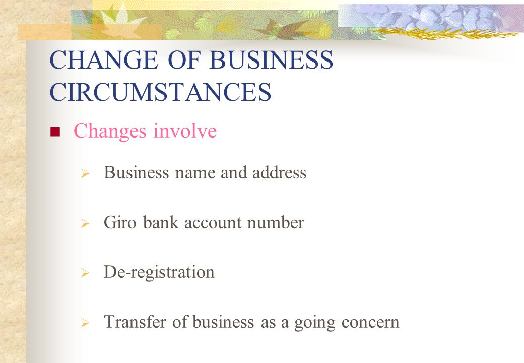 CHANGE OF BUSINESS CIRCUMSTANCES