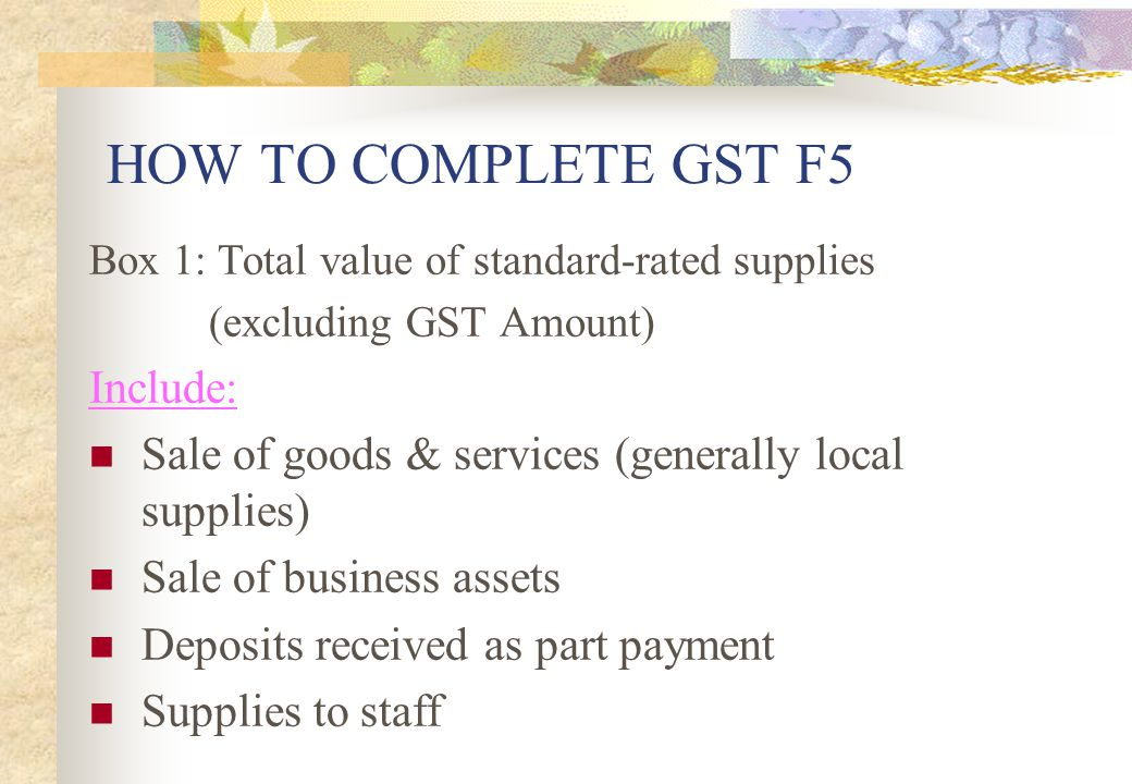 HOW TO COMPLETE GST F5 Include: