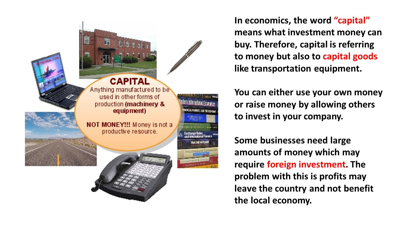 In economics, the word capital means what investment money can buy
