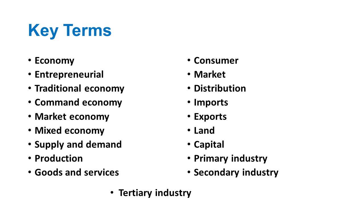 Key Terms Economy Entrepreneurial Traditional economy Command economy