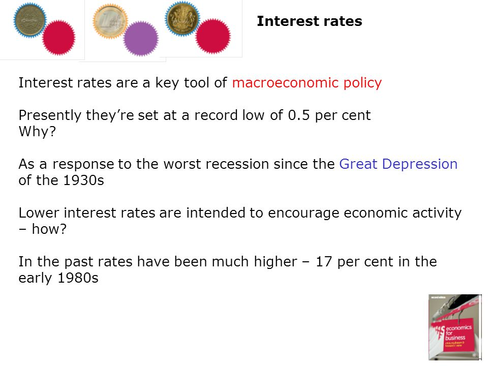 Interest rates Interest rates are a key tool of macroeconomic policy. Presently they're set at a record low of 0.5 per cent.