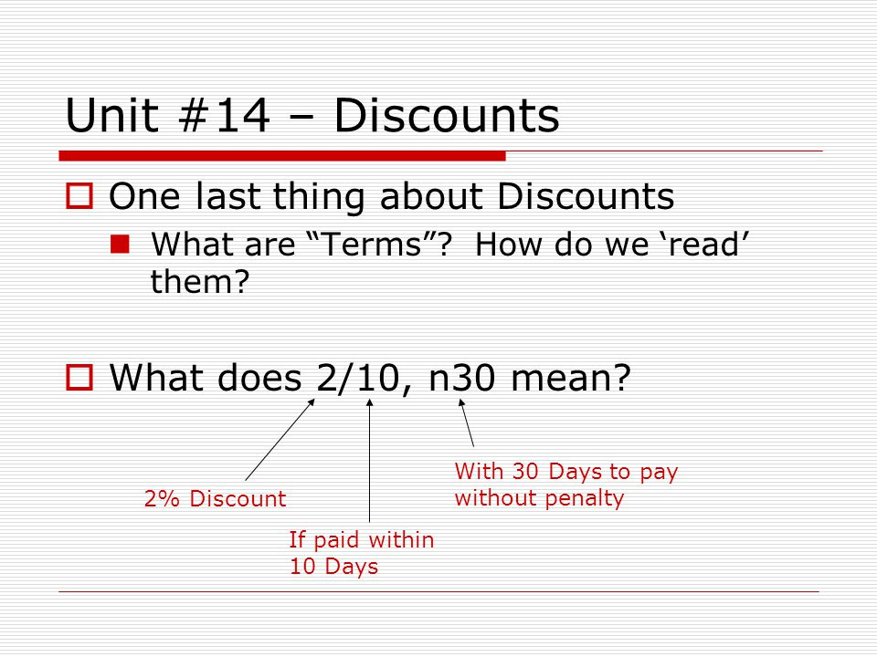 Unit #14 – Discounts One last thing about Discounts