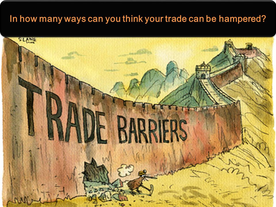 In how many ways can you think your trade can be hampered