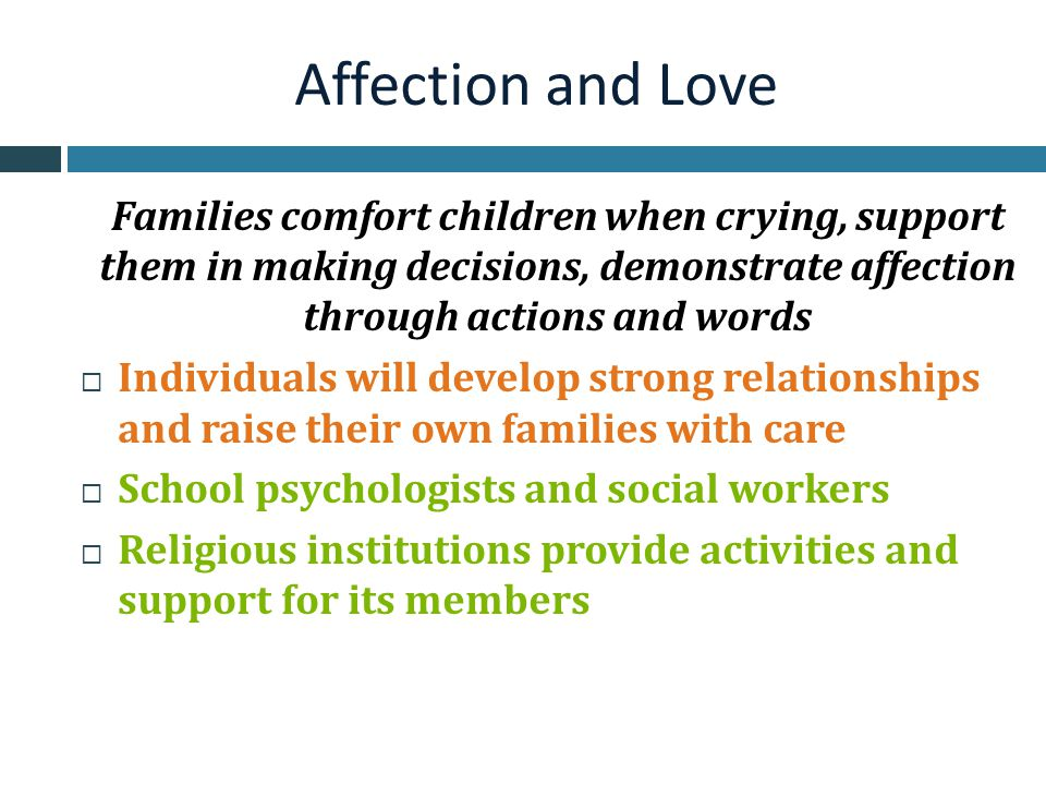 Affection and Love Families comfort children when crying, support them in making decisions, demonstrate affection through actions and words.
