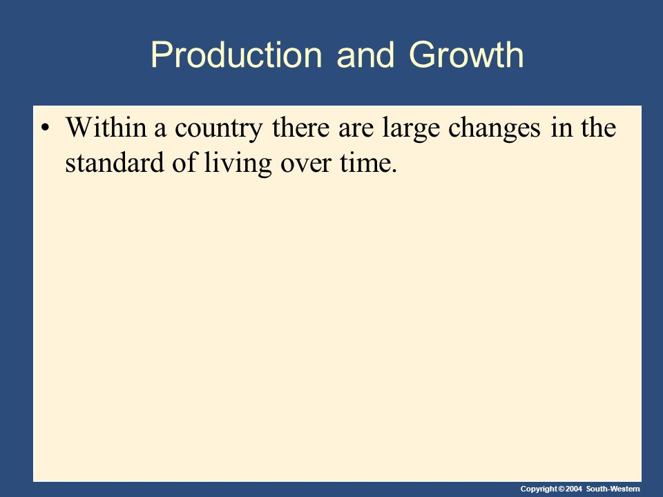 Production and Growth Within a country there are large changes in the standard of living over time.