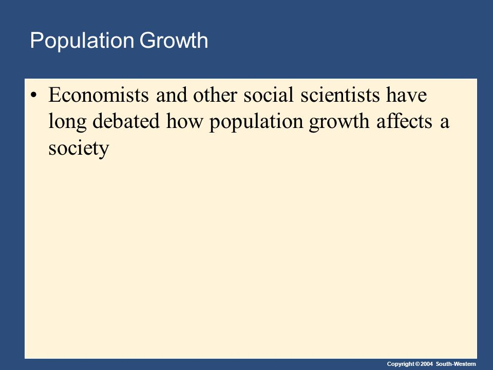 Population Growth Economists and other social scientists have long debated how population growth affects a society.