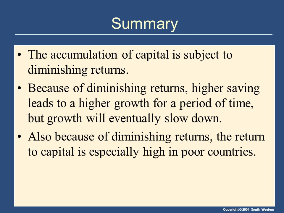 Summary The accumulation of capital is subject to diminishing returns.