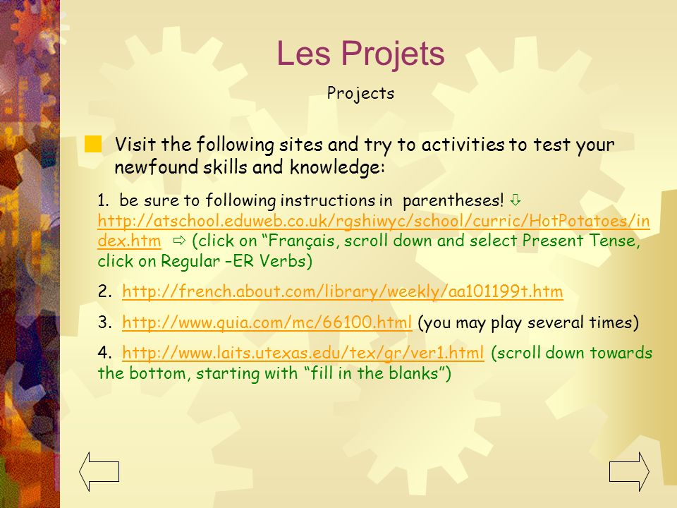 Les Projets Projects. Visit the following sites and try to activities to test your newfound skills and knowledge: