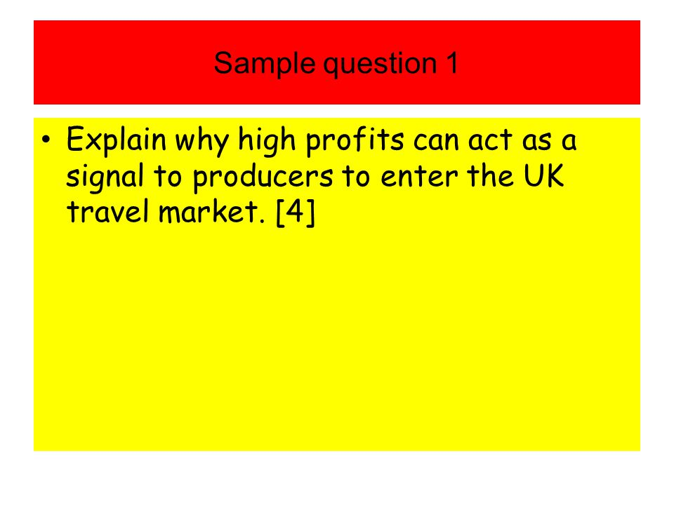 Sample question 1 Explain why high profits can act as a signal to producers to enter the UK travel market.