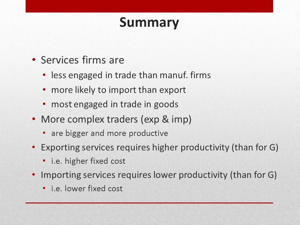 Summary Services firms are More complex traders (exp & imp)