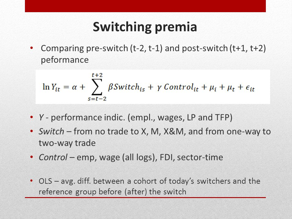 Switching premia Comparing pre-switch (t-2, t-1) and post-switch (t+1, t+2) peformance. Y - performance indic. (empl., wages, LP and TFP)