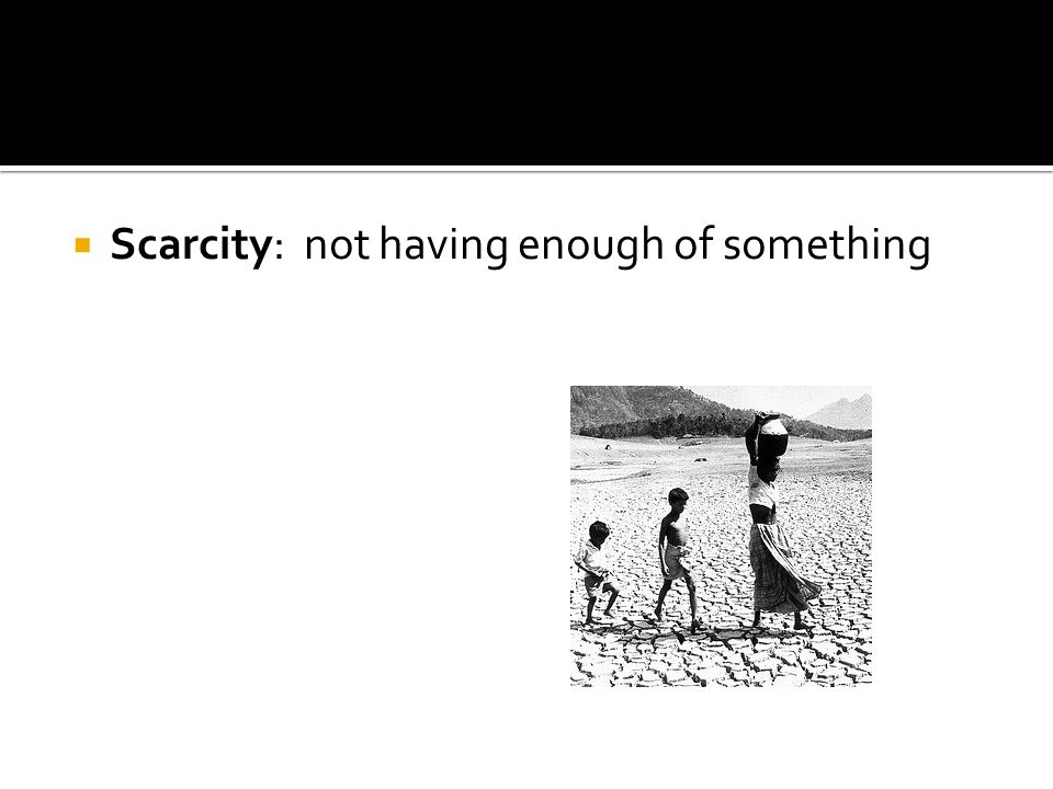 Scarcity: not having enough of something