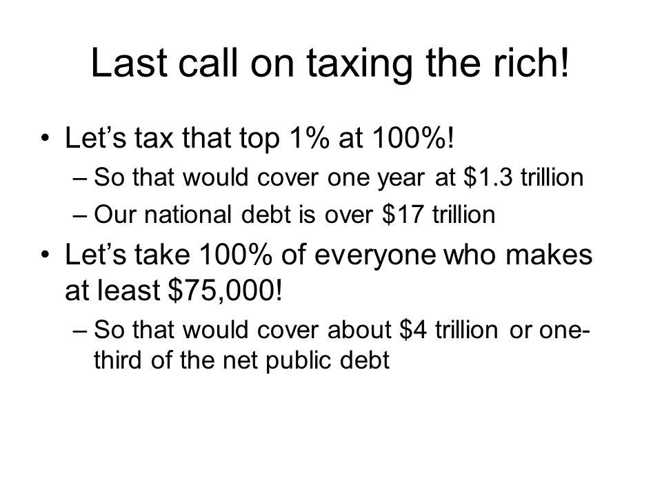 Last call on taxing the rich!