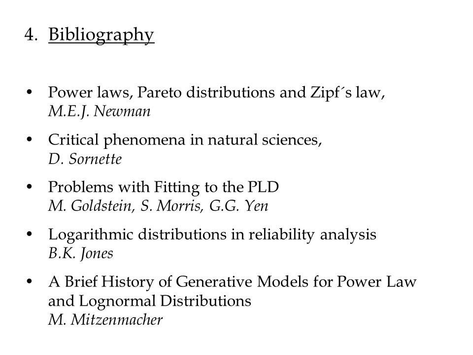 Bibliography Power laws, Pareto distributions and Zipf´s law, M.E.J. Newman.