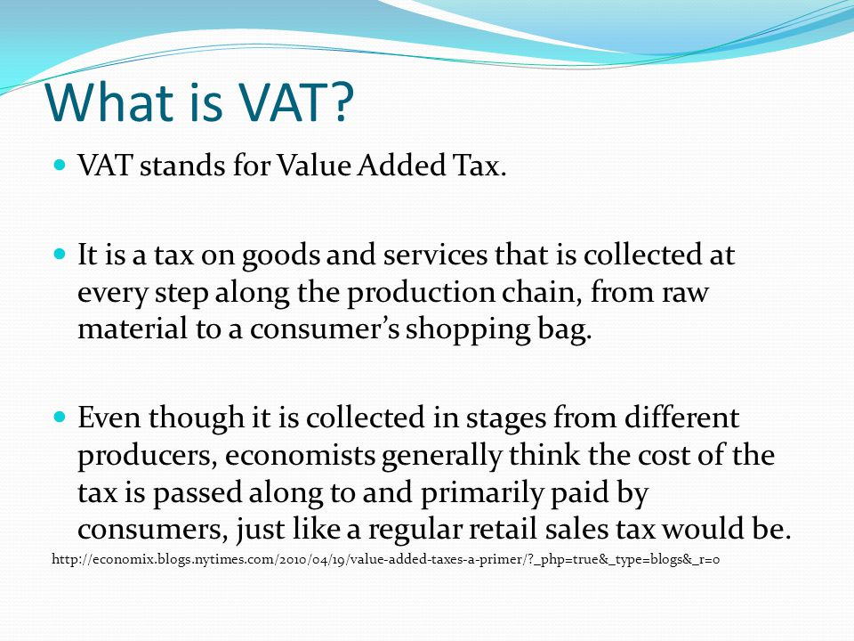 What is VAT VAT stands for Value Added Tax.