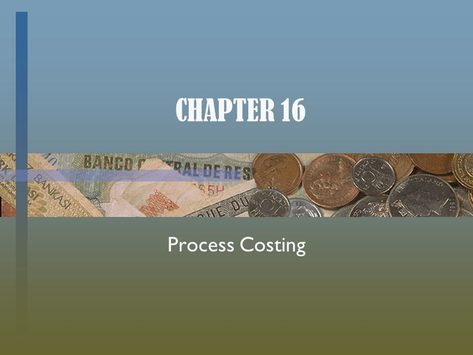 CHAPTER 16 Process Costing