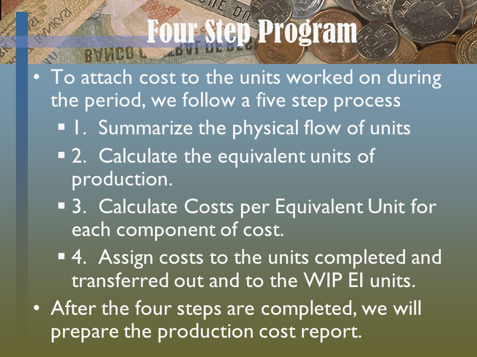 Four Step Program To attach cost to the units worked on during the period, we follow a five step process.