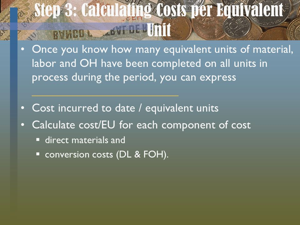 Step 3: Calculating Costs per Equivalent Unit