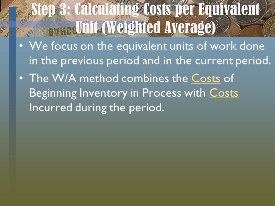 Step 3: Calculating Costs per Equivalent Unit (Weighted Average)