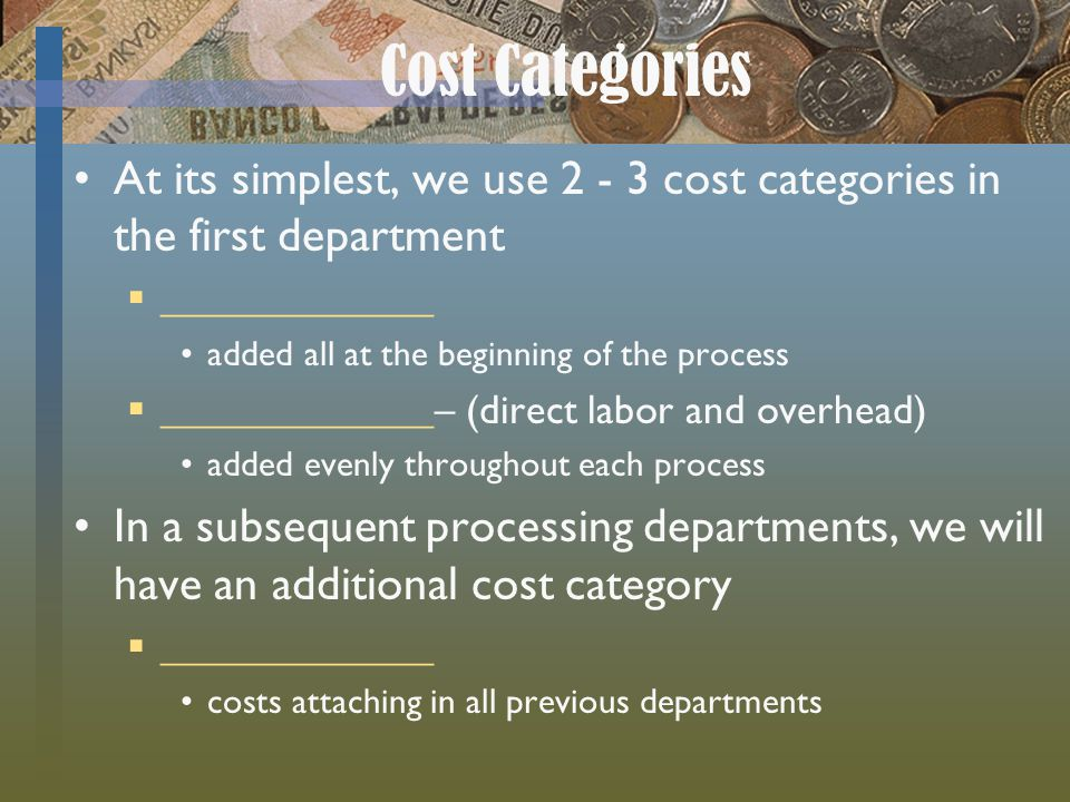 Cost Categories At its simplest, we use 2 - 3 cost categories in the first department. _____________.