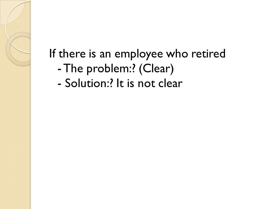 If there is an employee who retired - The problem: (Clear) - Solution: It is not clear