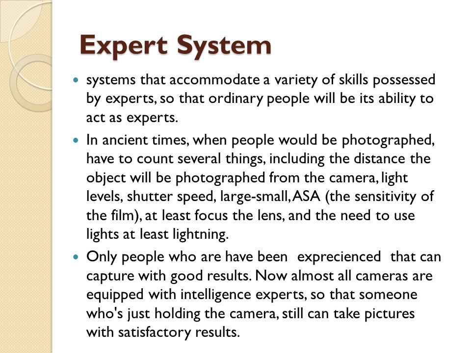 Expert System systems that accommodate a variety of skills possessed by experts, so that ordinary people will be its ability to act as experts.