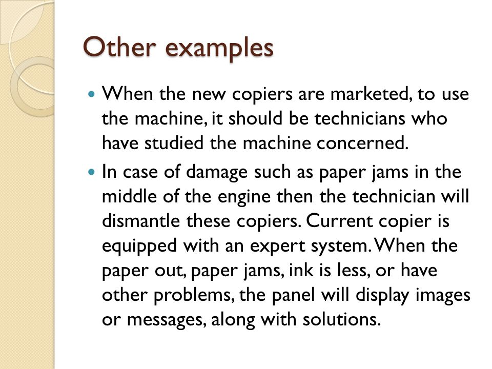 Other examples When the new copiers are marketed, to use the machine, it should be technicians who have studied the machine concerned.
