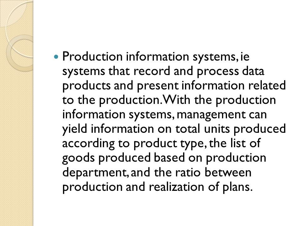 Production information systems, ie systems that record and process data products and present information related to the production.