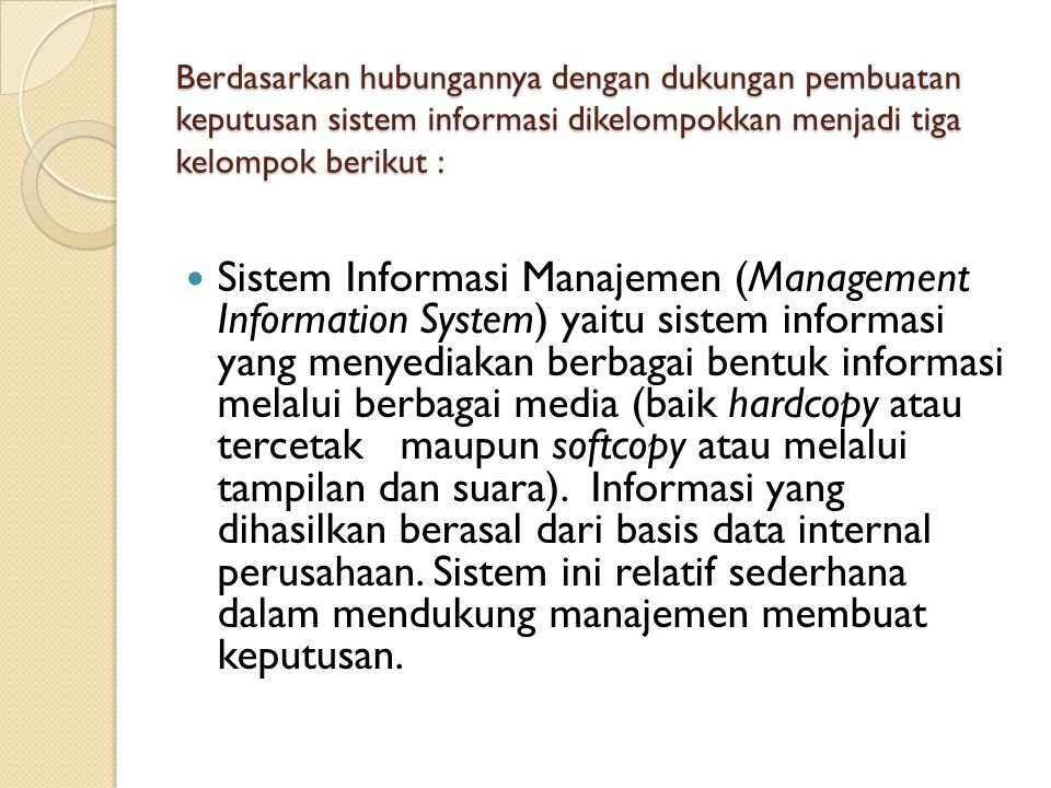 Berdasarkan hubungannya dengan dukungan pembuatan keputusan sistem informasi dikelompokkan menjadi tiga kelompok berikut :