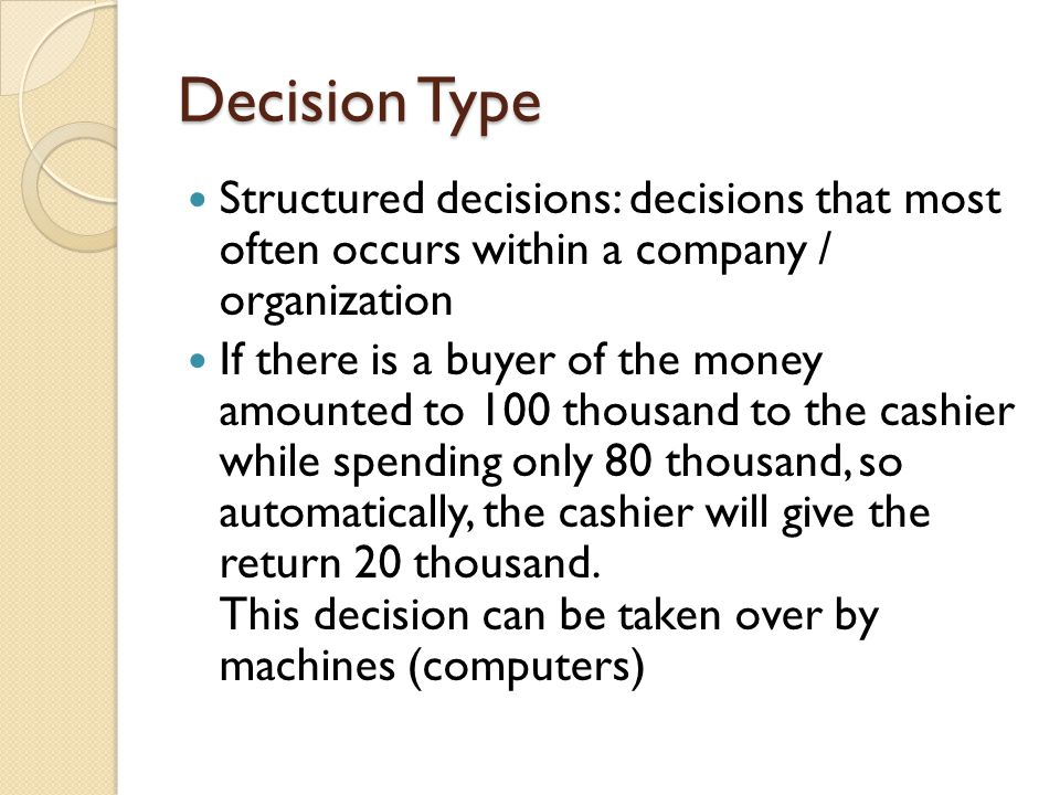 Decision Type Structured decisions: decisions that most often occurs within a company / organization.
