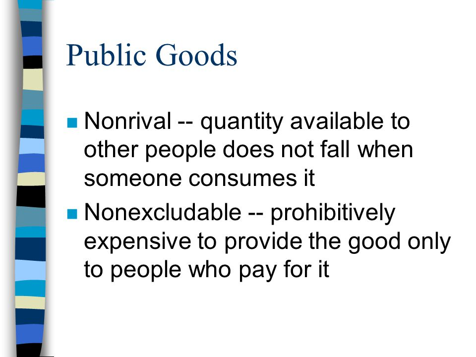 Public Goods Nonrival -- quantity available to other people does not fall when someone consumes it.