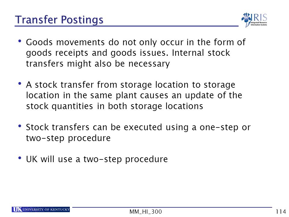 Transfer Postings Goods movements do not only occur in the form of goods receipts and goods issues. Internal stock transfers might also be necessary.
