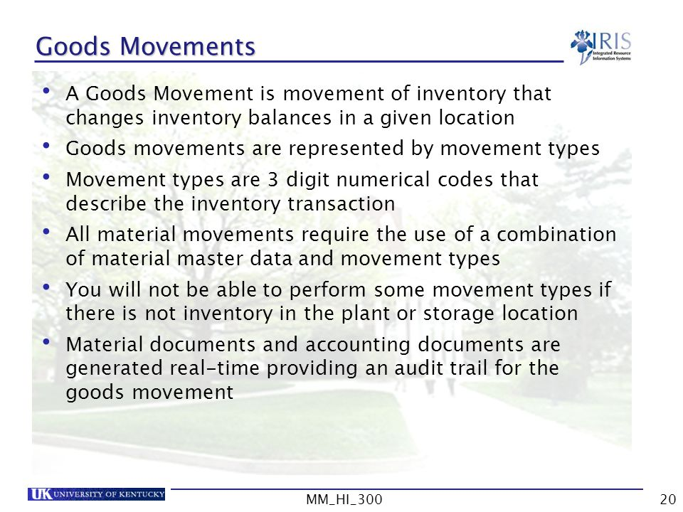 Goods Movements A Goods Movement is movement of inventory that changes inventory balances in a given location.