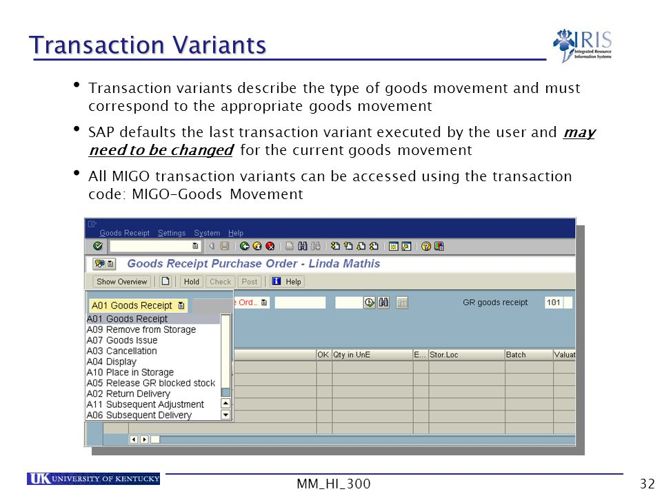 Transaction Variants Transaction variants describe the type of goods movement and must correspond to the appropriate goods movement.