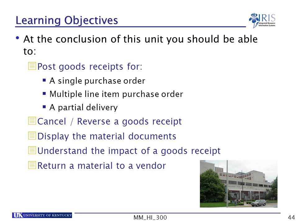 Learning Objectives At the conclusion of this unit you should be able to: Post goods receipts for: