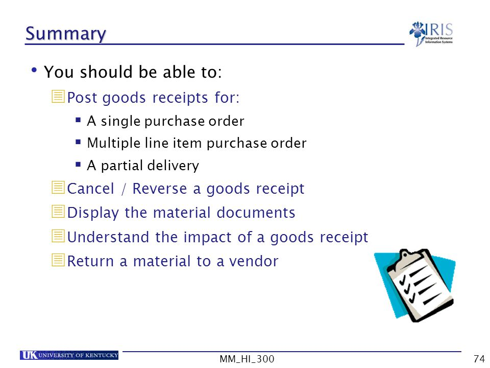 Summary You should be able to: Post goods receipts for: