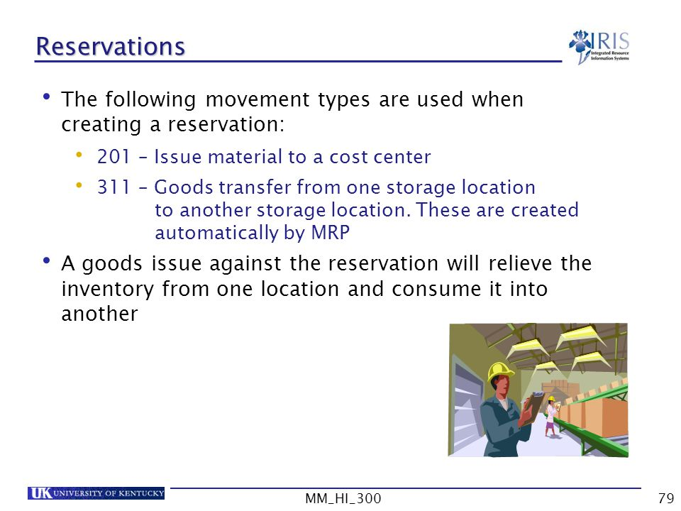 Reservations The following movement types are used when creating a reservation: 201 – Issue material to a cost center.