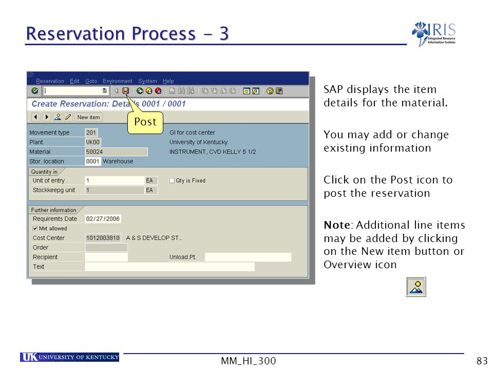 Reservation Process - 3 Post. SAP displays the item details for the material. You may add or change existing information.