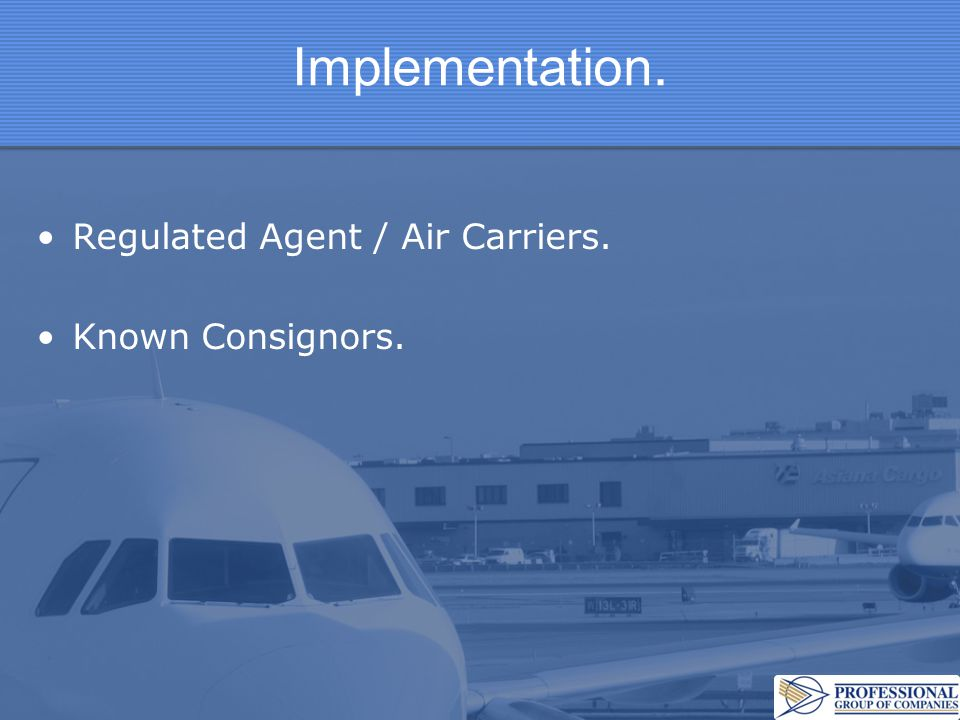 Implementation. Regulated Agent / Air Carriers. Known Consignors.
