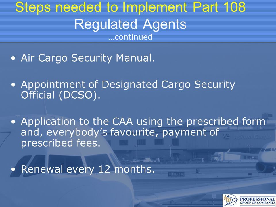 Steps needed to Implement Part 108 Regulated Agents …continued
