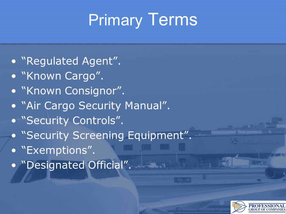Primary Terms Regulated Agent . Known Cargo . Known Consignor .