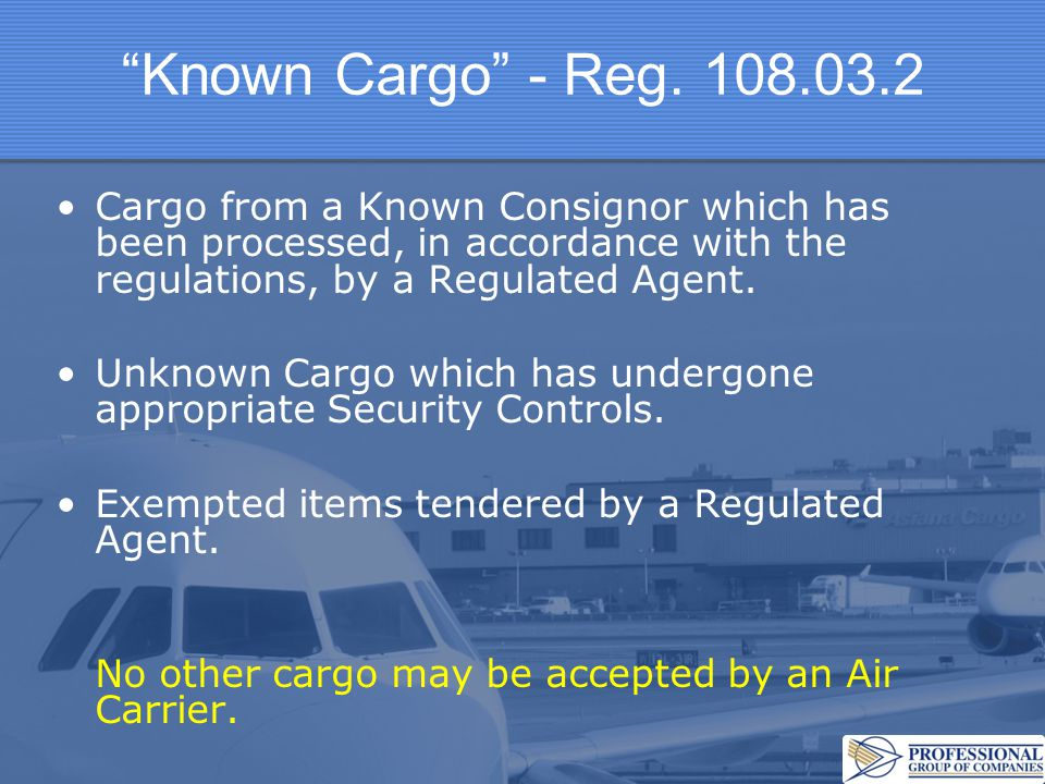 Known Cargo - Reg. 108.03.2 Cargo from a Known Consignor which has been processed, in accordance with the regulations, by a Regulated Agent.